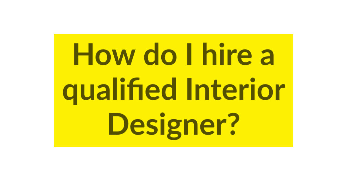 Hiring a qualified Interior Designer