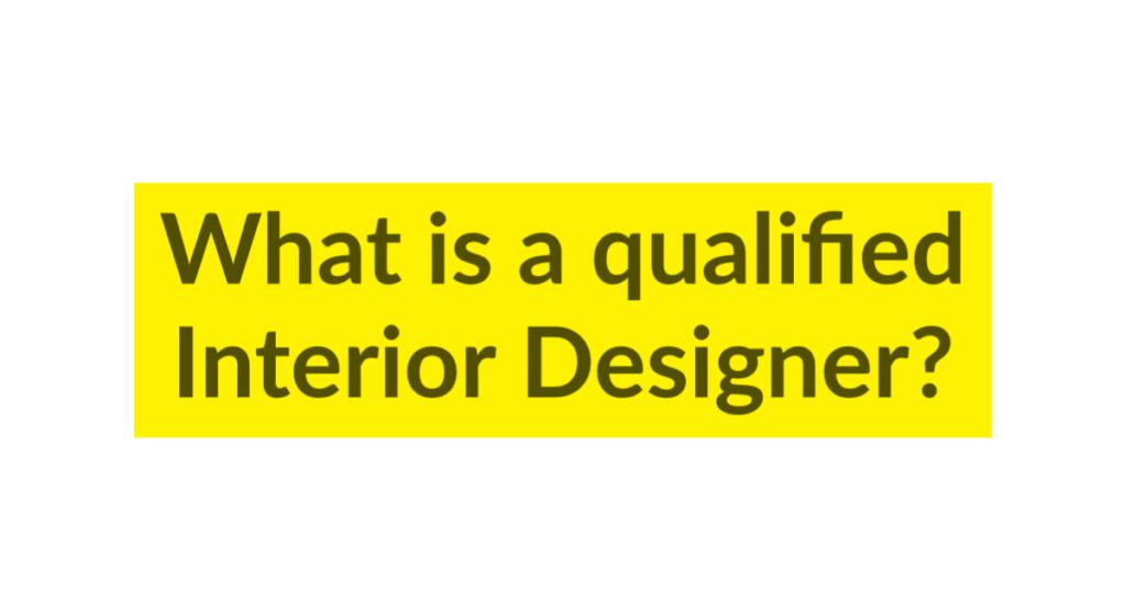 What is a qualified Interior Designer?