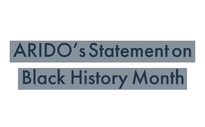 ARIDO's Statement on Black History Month