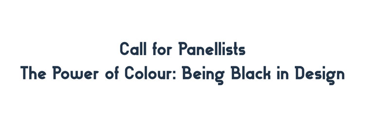 Call for Panellists- The Power of Colour: Being Black in Design