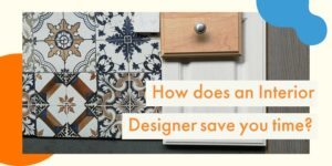 How does an Interior Designer save you time?