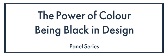 Event Invitation – The Power of Colour: Being Black in Design