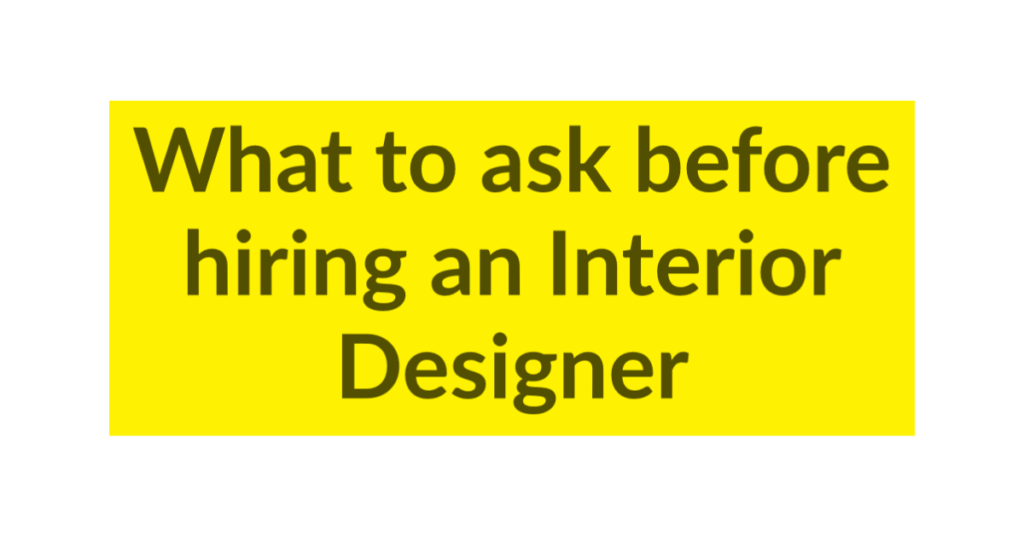 What to ask before hiring an Inteiror Designer