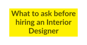 What to ask before hiring an Interior Designer